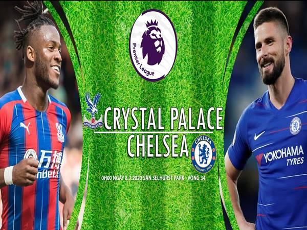 Nhận định bóng đá Crystal Palace vs Chelsea lúc 00h00 ngày 8/7