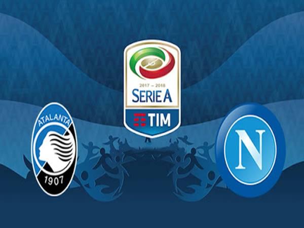 Nhận định bóng đá Atalanta vs Napoli lúc 00h30 ngày 3/7