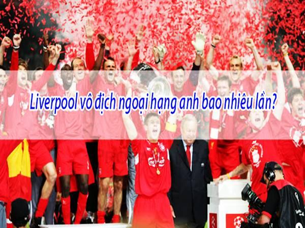 Liverpool vô địch C1 mấy lần? vào những năm nào?